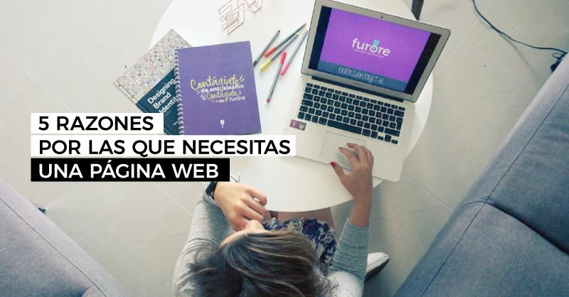 5 razones por las que necesitas una pagina web